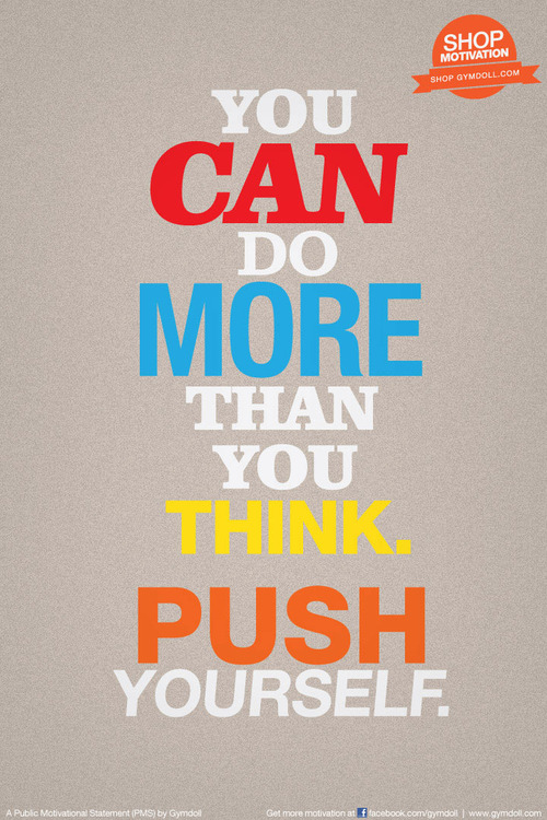 You Can Do More Than you Think. Push Yourself