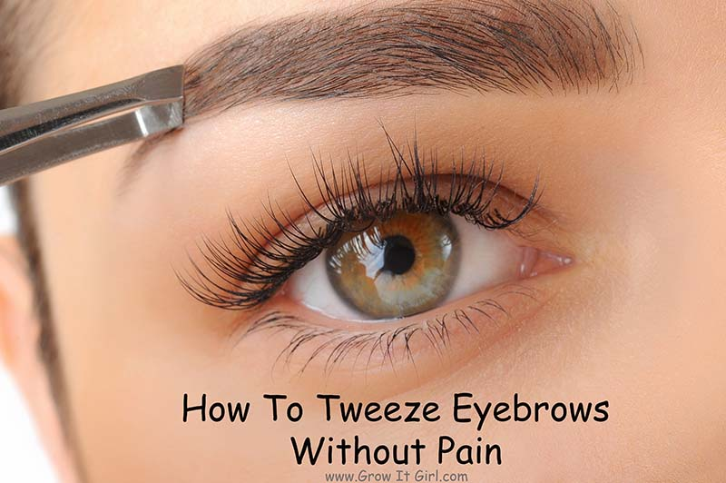How To Tweeze Eyebrows Without Pain Grow It Girl