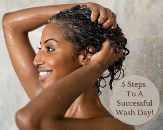 5 Steps To A Successful Wash Day!