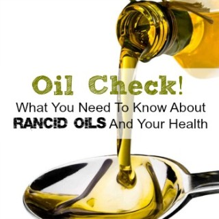 What you need to know about rancid oil and your health