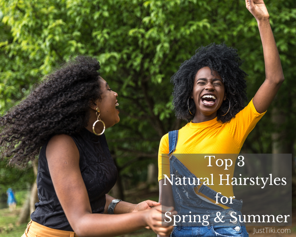 Top 3 Natural Hairstyles for Spring & Summer